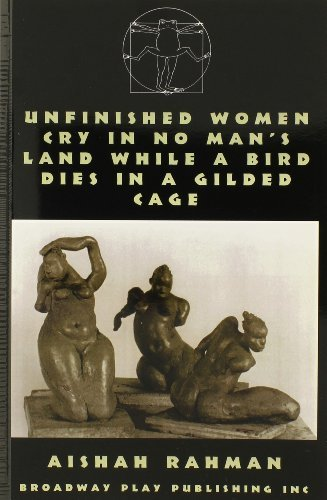 Unfinished Women Cry in No Mans Land While a Bird Dies in a Gilded Cage  by  Aishah Rahman