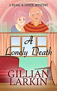 A Lonely Death (A Pearl And Derek Mystery #1)