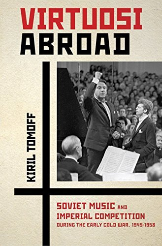Virtuosi Abroad - Soviet Music and Imperial Competition during the Early Cold War, 1945-1958