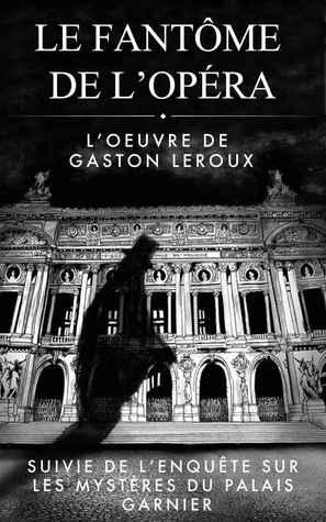 """""""Le Fantôme de l'opéra"""" (Illustré et Annoté): Suivi de l'enquête de l'inspecteur Verdict !"""