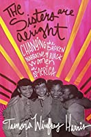 The Sisters Are Alright: Changing the Broken Narrative of Black Women in America