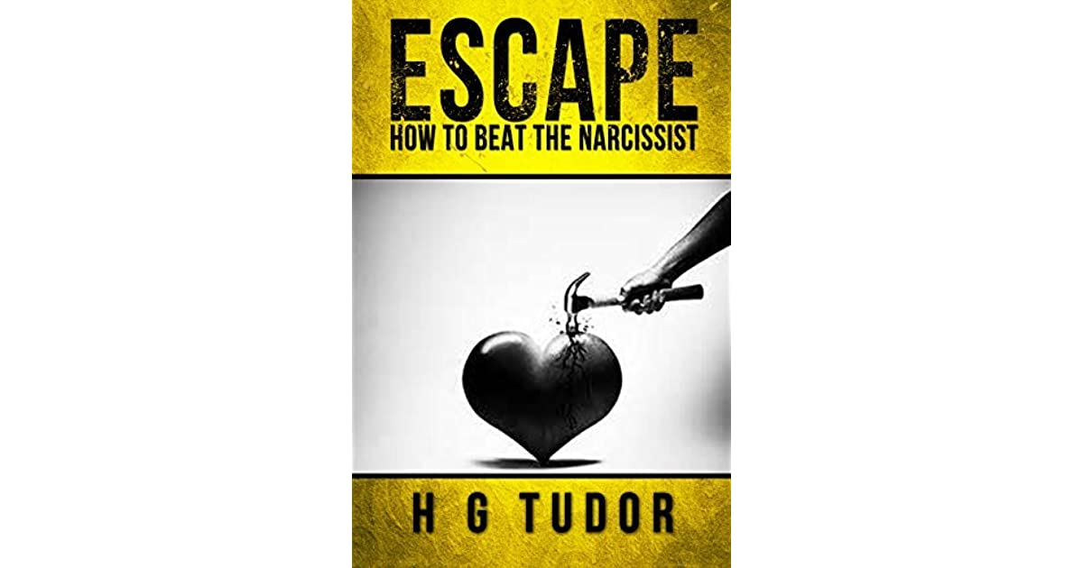 Escape: How to Beat the Narcissist by H G  Tudor