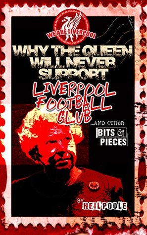 Why the Queen Will Never Support Liverpool Football Club...and other bits & pieces