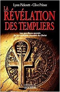 La Révélation des templiers : Les Jardins secrets de la véritable identité du Christ