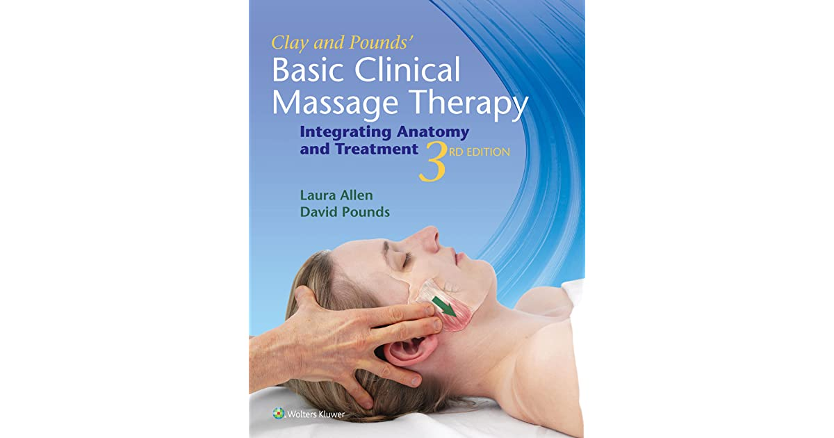 Clay Pounds\' Basic Clinical Massage Therapy: Integrating Anatomy and ...