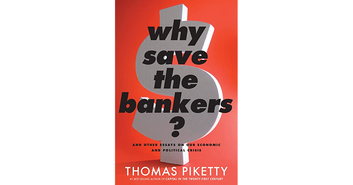 Why Save The Bankers And Other Essays On Our Economic And  And Other Essays On Our Economic And Political Crisis By Thomas Piketty Essay Topics For Research Paper also Where Can I Buy A Literature Review  How To Write A College Essay Paper