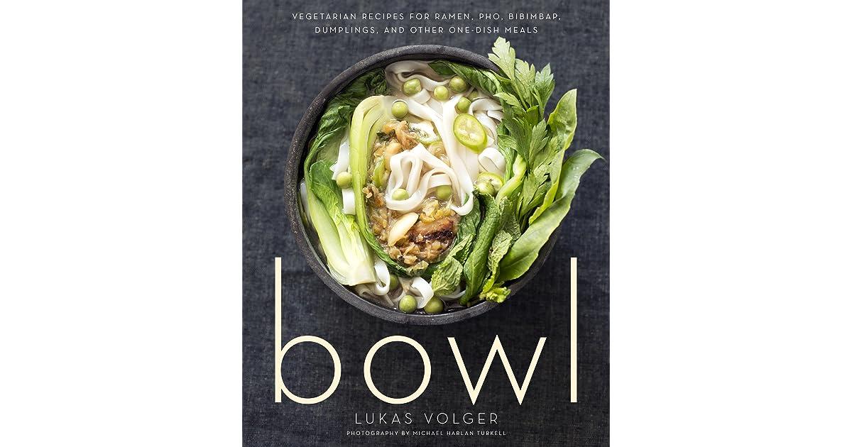 Bowl: Vegetarian Recipes for Ramen, Pho, Bibimbap, Dumplings