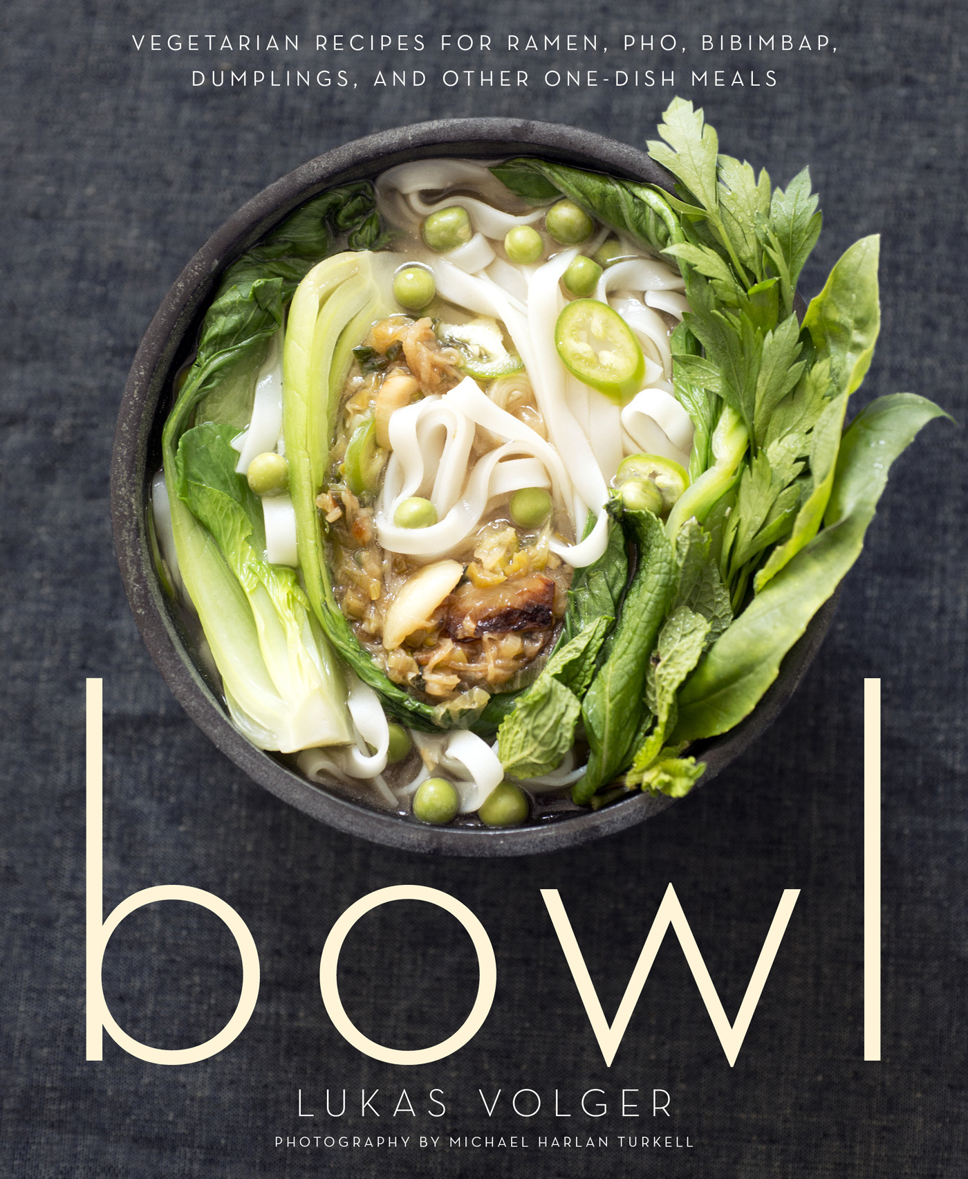 Bowl - Vegetarian Recipes for Ramen, Pho, Bibimbap, Dumplings, and Other One-Dish Meals
