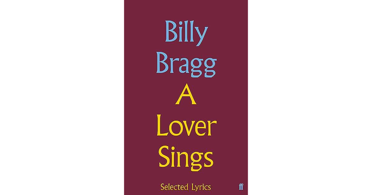 Lyric lover lover lover lyrics : A Lover Sings: Selected Lyrics by Billy Bragg