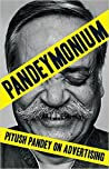 Pandeymonium: Piyush Pandey On Advertising