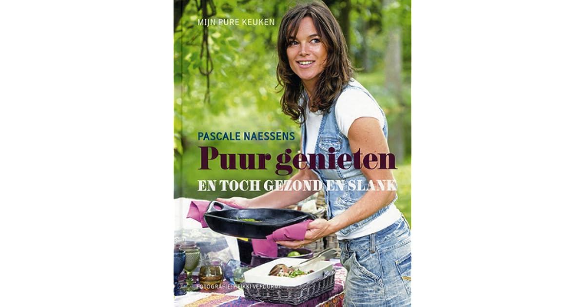 Mijn Pure Keuken : Puur genieten en toch gezond en slank by pascale naessens