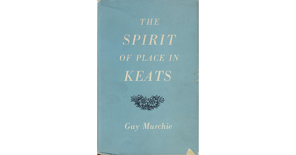 The Spirit Of Place In Keats By Guy Murchie