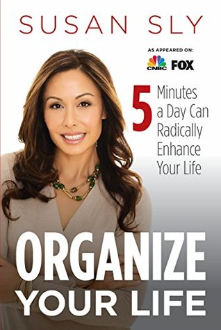 Organize Your Life: Organize Your in 5 Min. Per Day (Time Management and Productivity Techniques that Work)