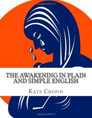 The Awakening In Plain and Simple English: Includes Study Guide, Complete Unabridged Book, Historical Context, Biography and Character Index