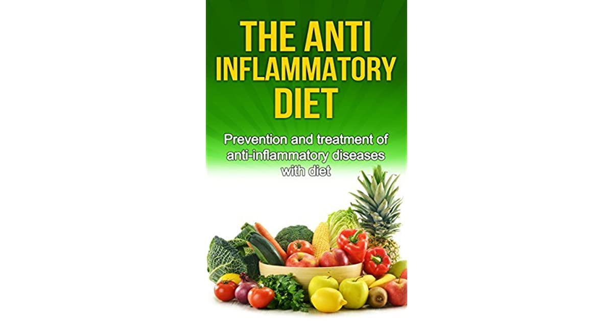 The Anti-Inflammatory Diet: Prevention and treatment of anti