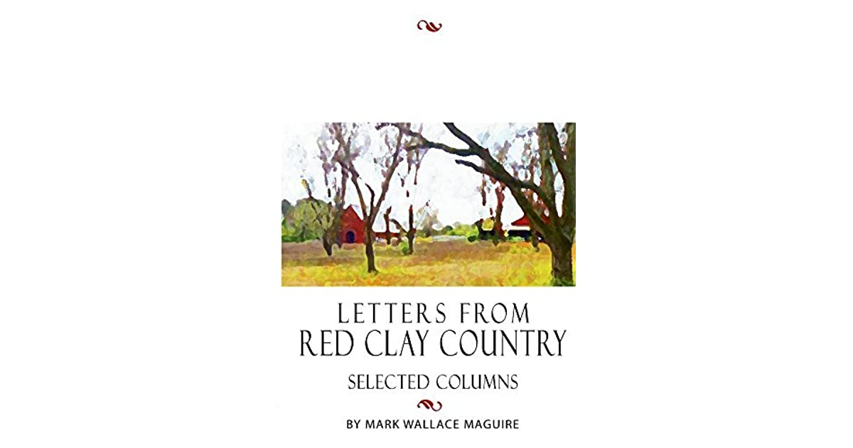 Letters From Red Clay Country Selected Columns By Mark Wallace