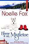 Blame it on Mistletoe (North Pole, Alaska #1)