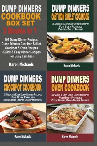Dump Dinners Cookbook Box Set: 105 Dump Dinner Recipes, Dump Dinners Cast Iron Skillet, Crockpot & Oven Recipes (Quick & Easy Dinner Recipes For Busy Families)