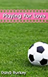 Playing For Love by Dana Burkey
