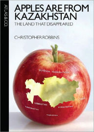 Apples Are from Kazakhstan: The Land That Disappeared
