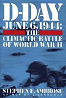 D-Day June 6, 1944: The Climactic Battle of WWII