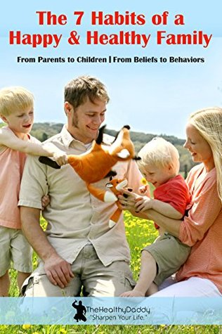 The 7 Habits of a Happy & Healthy Family: From Parents to Children | From Beliefs to Behaviors