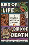 Bird of Life, Bird of Death: A Central American Journey