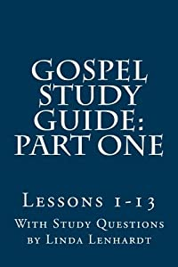 Gospel Study Guide: Part One: Matthew Mark Luke John: A Harmony From Dear Theophilus --to Priests and Levites ask John for his ID (Volume 1)