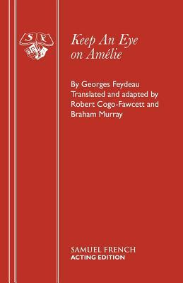 Keep An Eye On Amelie: A Farce  by  Georges Feydeau