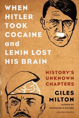 When Hitler Took Cocaine and Lenin Lost His Brain: History's Unknown Chapters