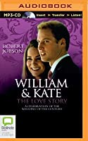 William  Kate: The Love Story: A Celebration of the Wedding of the Century