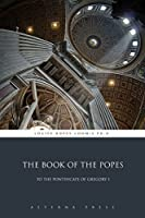 The Book of the Popes: To the Pontificate of Gregory I (Illustrated)