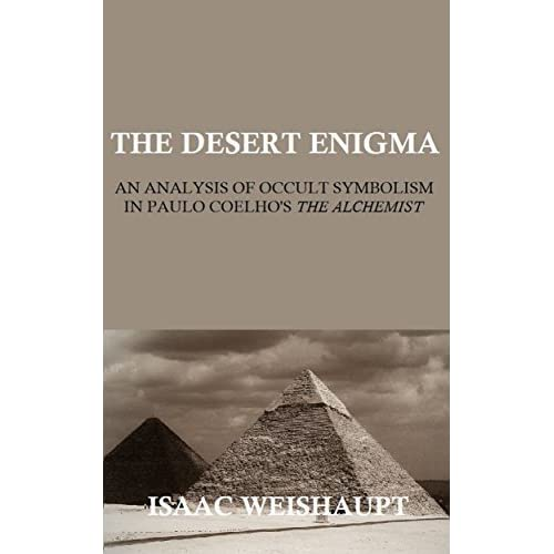 the desert enigma an analysis of occult symbolism in paulo  the desert enigma an analysis of occult symbolism in paulo coelho s the alchemist by isaac weishaupt