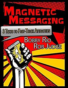 Magnetic Messaging - 3 Texts to Fast Track Attraction: Message Using Texts