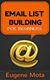 Email List Building for Beginners: An Effective System to Get Started with List Building and Start Building Your Audience