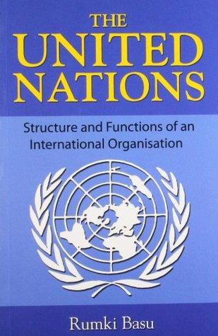 The United Nations Structure and Functions of an International Organisation
