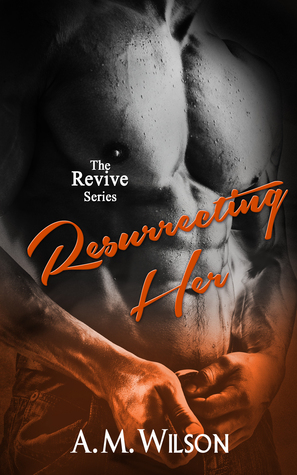Resurrecting Her (The Revive Series, #2)