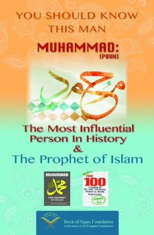 You Should Know This Man Muhammad - The Prophet of Islam and The Most Influential Man in History