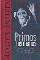Primos hermanos: lo que me han enseñado los chimpancés acerca de la condición humana