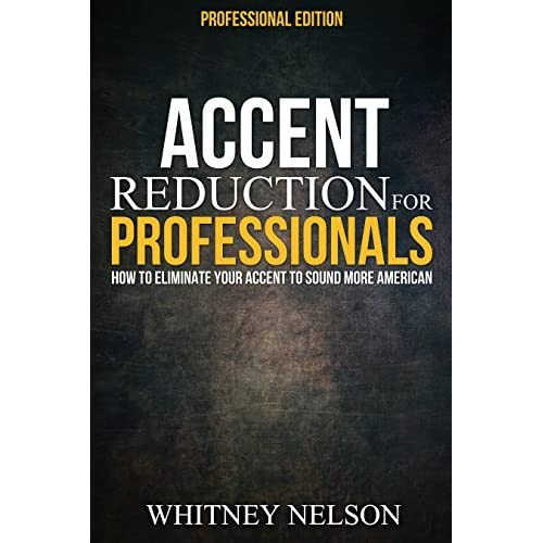 Accent Reduction For Professionals How To Eliminate Your Accent To