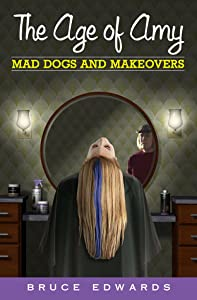 Mad Dogs and Makeovers (The Age of Amy, #5)