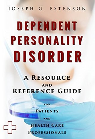 Dependent Personality Disorder - A Reference Guide (BONUS DOWNLOADS) (The Hill Resource and Reference Guide Book 144)
