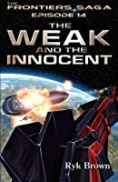 """Ep.#14 - """"The Weak and the Innocent"""": Volume 14 (The Frontiers Saga)"""