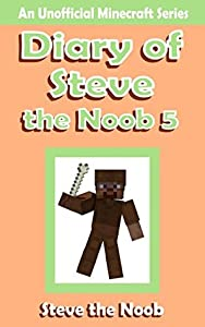 Diary of Steve the Noob 5 (An Unofficial Minecraft Book)