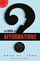 The Book of Afformations®: Discovering the Missing Piece to Abundant Health, Wealth, Love and Happiness