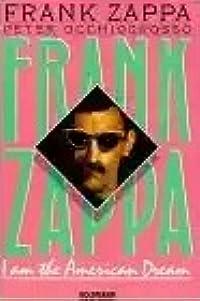 Frank Zappa, I Am The American Dream