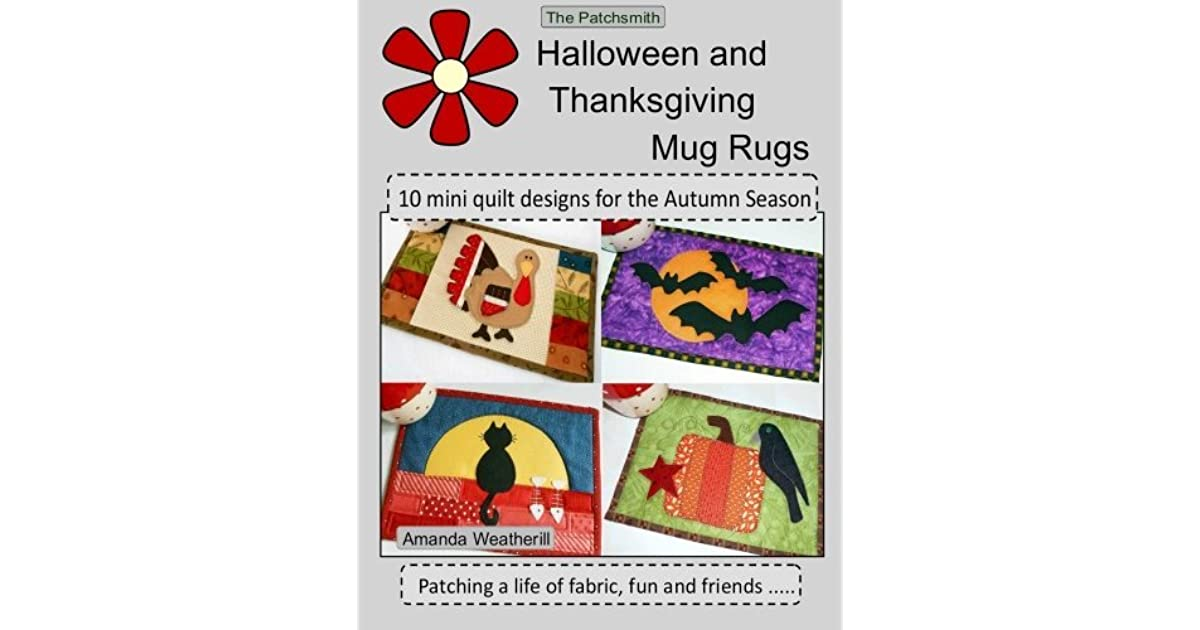 The Patchsmith S Halloween And Thanksgiving Mug Rugs 10 Mini Quilt Designs For The Autumn Season By Amanda Weatherill