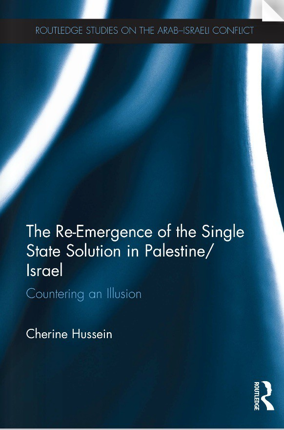 The Re-Emergence of the Single State Solution in Palestine Israel Countering an Illusion