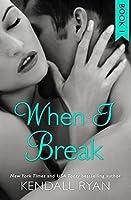 When I Break (When I Break, #1)