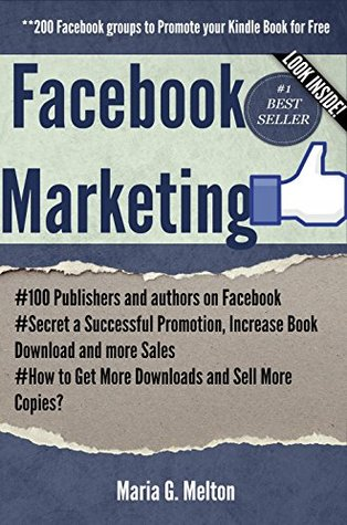 Facebook Marketing: 200 Facebook groups to Promote your Kindle Book for Free with Bonus 100 Publishers and authors on Facebook: Secret a Successful Promotion, Increase ... Get More Downloads and Sell More Copies?)